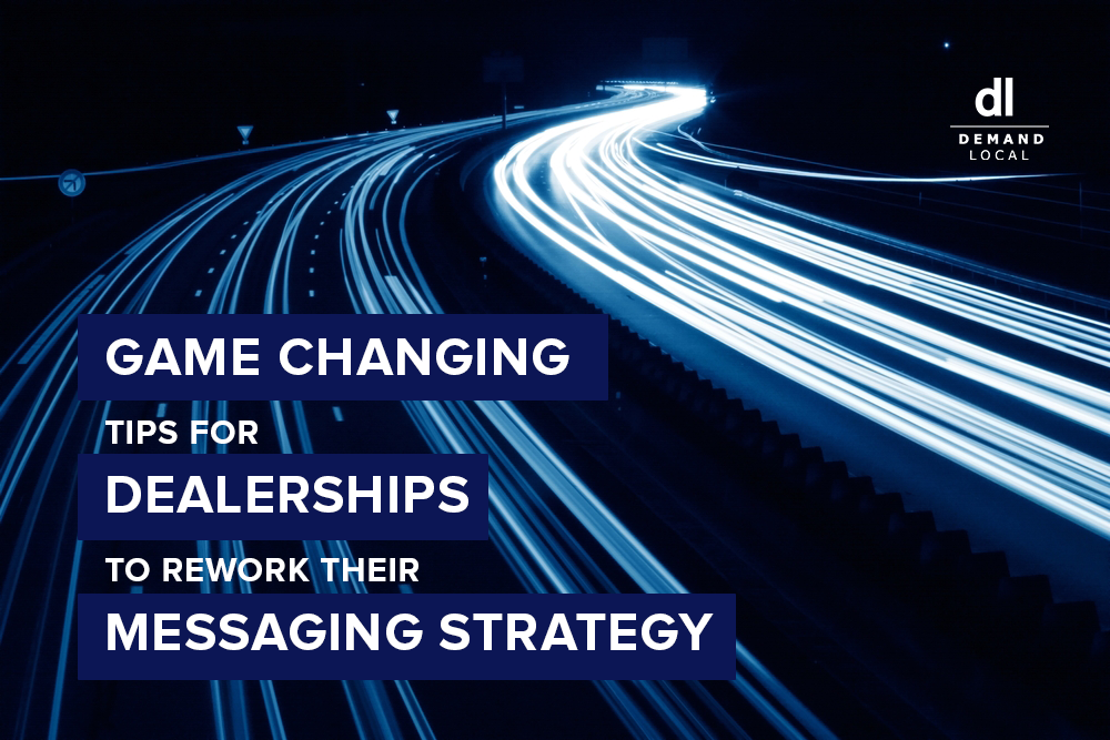 Game-Changing Tips: Why Now Is the Right Time for Dealers to Rework Their Messaging